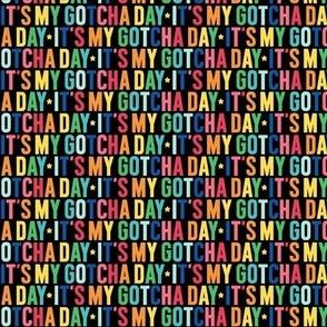 it's my gotcha day XSM rainbow on black UPPERcase
