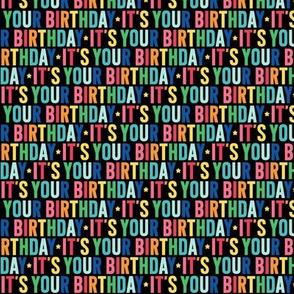 its your birthday XSM rainbow on black UPPERcase