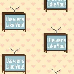 Viewers Like You!