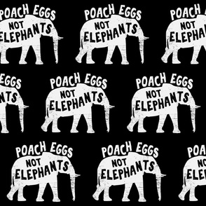 Poach Eggs Not Elephants
