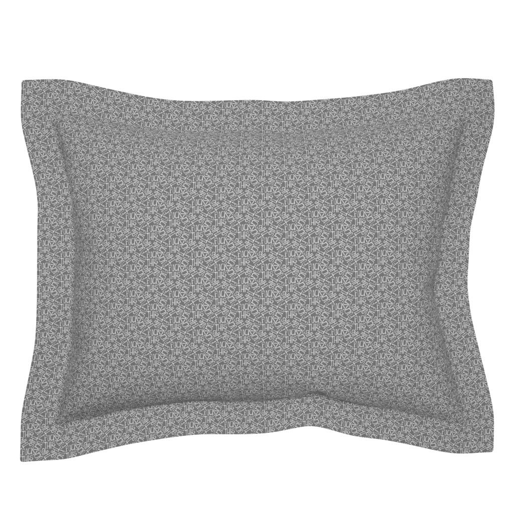 Sebright Pillow Sham featuring Fuck This - grey by secretbean
