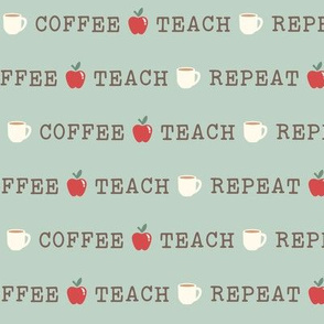Coffee, Teach, Repeat on Sage (Large Size)