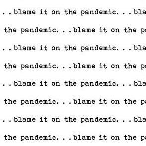 blame it on the pandemic typography - coronavirus fabric