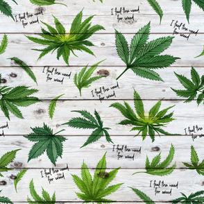 I Feel The Need For Weed on wood- Cannabis/ Marijuana design