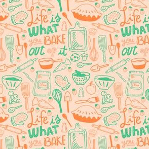 life is what you bake out of it