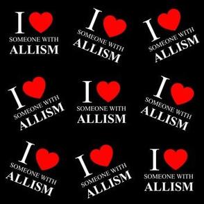 I <3 Someone with Allism  - Black
