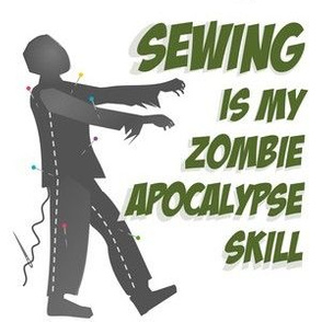 Sewing is my Zombie Apocalypse Skill