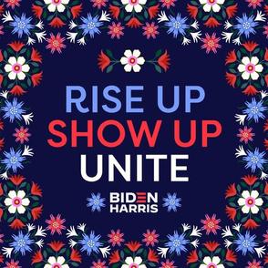Rise Up. Show Up. Unite. Biden Harris