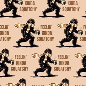 Sasquatch Feelin Squatchy