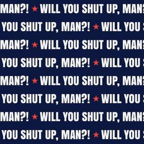 Will You Shut Up Man