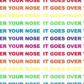 It goes over your nose rainbow mask and social distancing