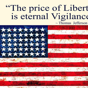 The Price of Liberty is Eternal Vigilance - Thomas Jefferson
