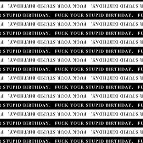 Fuck Your Stupid Birthday