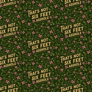 That's Not Six Feet Asshole Green