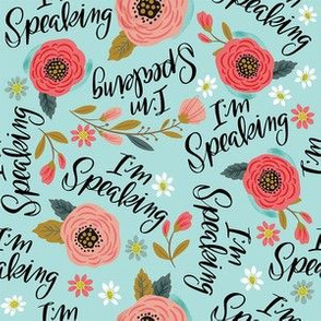 Small- I'm Speaking Floral