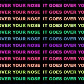 IT GOES OVER YOUR NOSE Neon Rainbow mask on black