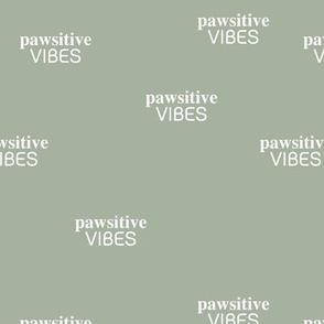 Pawsitive vibes only dogs and pets positive vibe text design sweet sage green mist neutral