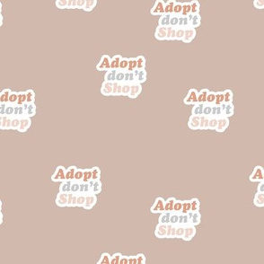 Adopt don't shop - animal shelter and pet adoption saying text design retro seventies style beige sand  neutral