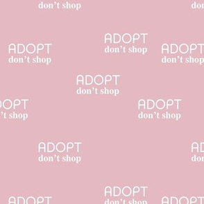 Adopt don't shop - minimal text design for shelter animals that are up for adoption pink girls