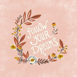 """Follow Your Dreams -  Hand Lettered Typography Quote Boho Blush - 8"""" Square"""