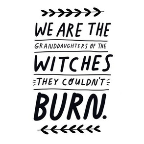 We are the granddaughters of the witches they couldn't burn 8x8in squares