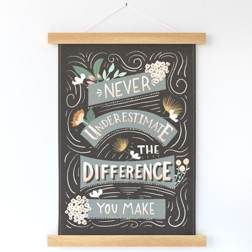 Never underestimate the difference you make