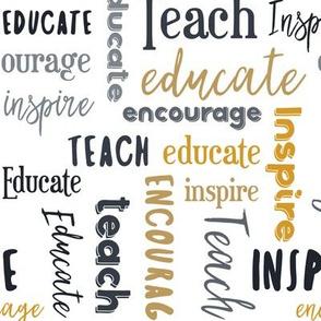 Teach Educate Encourage Inspire in Black/Gray/Golden Yellow