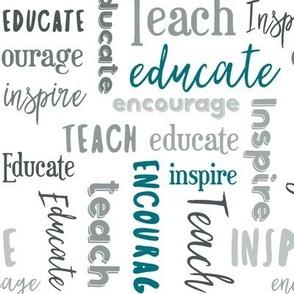 Teach Educate Encourage Inspire inTeal/Gray