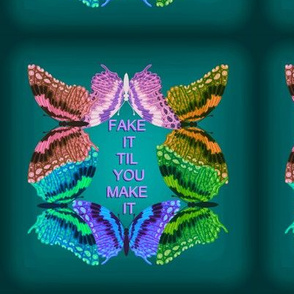 Fake It Til You Make It Butterfly