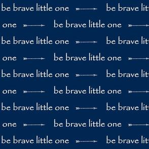 Be Brave little one // arrows - indigo