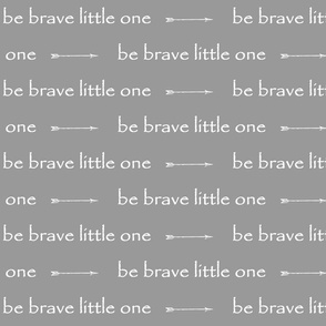Be Brave little one // arrows - grey