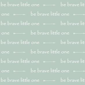 Be Brave little one // arrows - sage