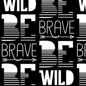 be wild be brave reversed » black + white no.3