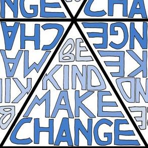 Be Kind, Make Change - Blue