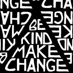 Be Kind, Make Change - Black and White