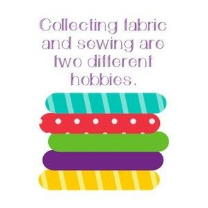 Collecting Fabric and Sewing are Two Different Hobbies - White