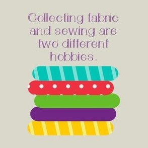 Collecting Fabric and Sewing are Two Different Hobbies - Cream