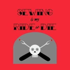 Sewing is my Ride or Die - Red