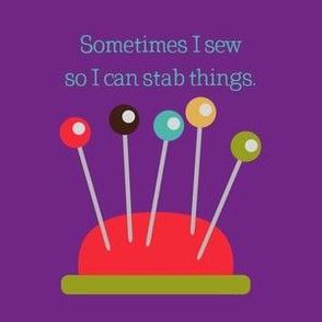 Sometimes I Sew so I Can Stab Things - Purple