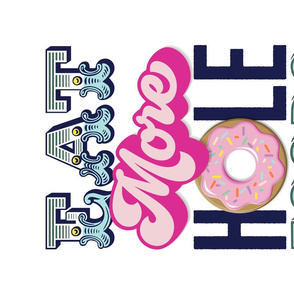 Eat More Hole Foods Tea Towel*    pun typography donut doughnut sprinkles pastel cut and sew kitchen breakfast pastries print poster wall hanging
