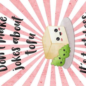 Don´t make jokes about tofu