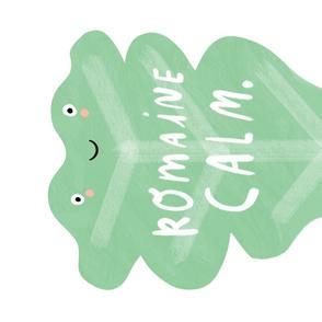 Romaine calm.