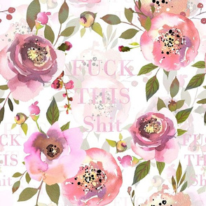 """12"""" fuck this shit - hand drawn watercolor pink florals and typography"""