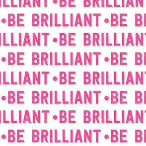 be brilliant   pink white