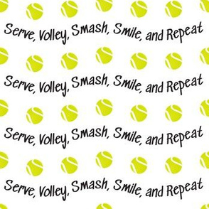 Serve Volley Smash Smile and Repeat Tennis