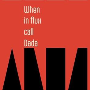 When in Flux call Dada