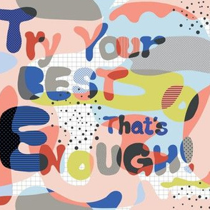 Try your best. That's enough