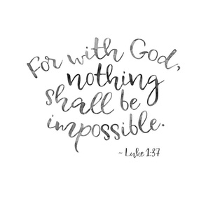 """with God, nothing shall be impossible (18x18"""",  B&W watercolor)"""