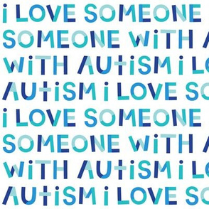 i love someone with autism on white SM