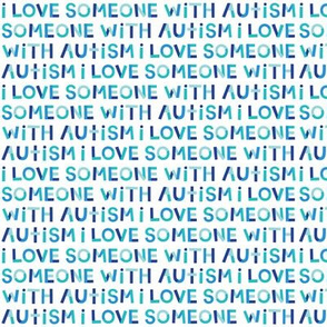 i love someone with autism on white XSM